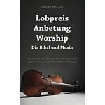 Lobpreis - Anbetung - Worship: Die Bibel und die Musik